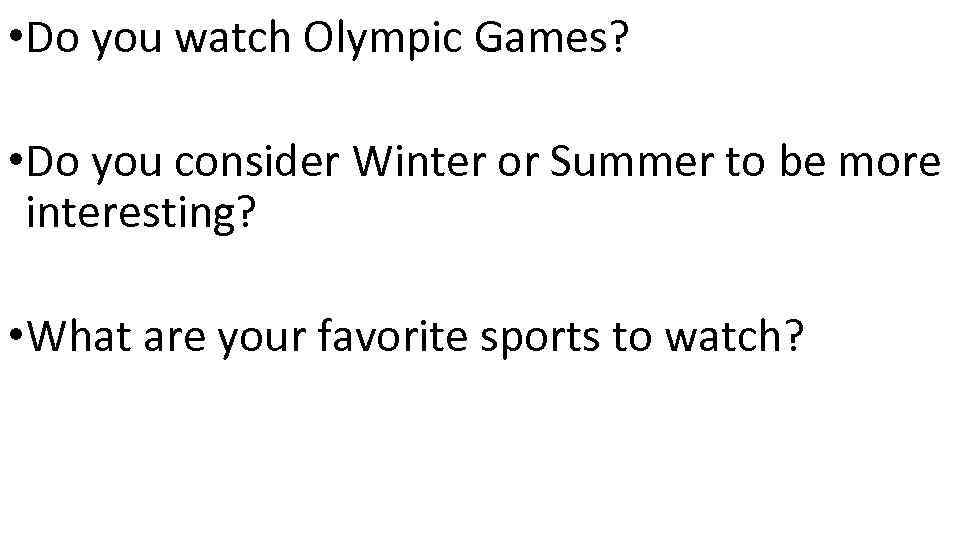 • Do you watch Olympic Games? • Do you consider Winter or Summer