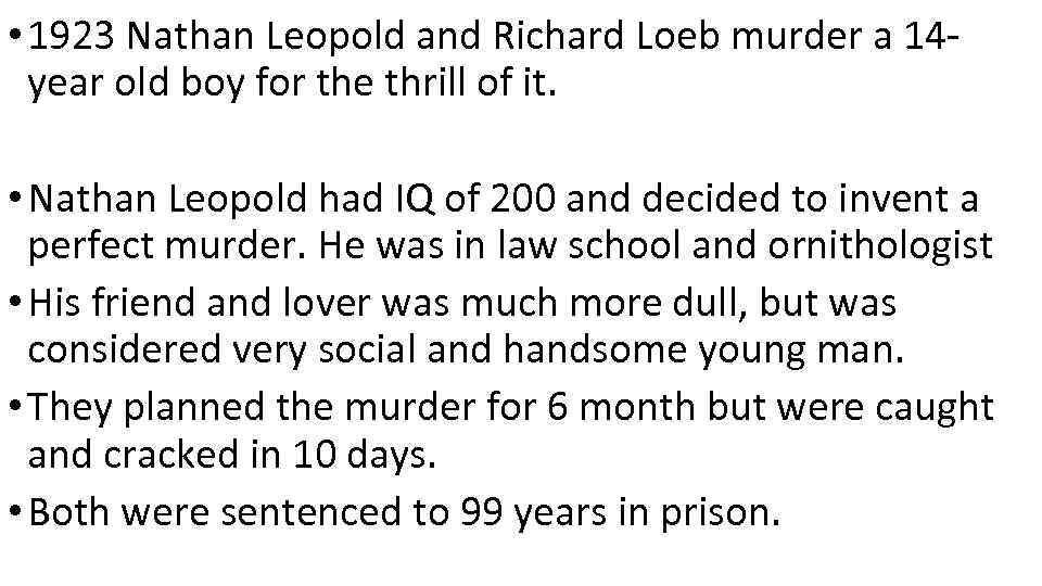 • 1923 Nathan Leopold and Richard Loeb murder a 14 year old boy