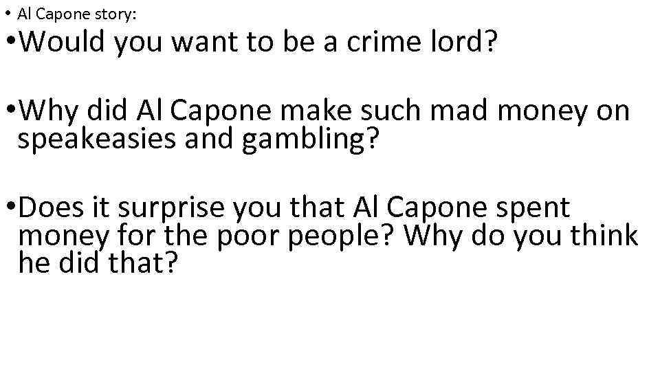 • Al Capone story: • Would you want to be a crime lord?
