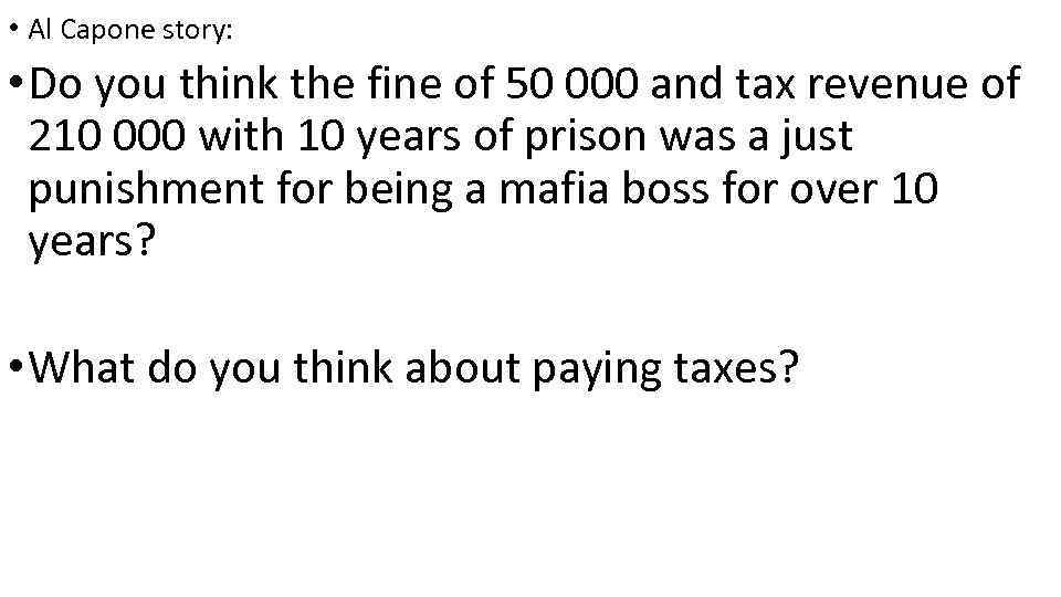 • Al Capone story: • Do you think the fine of 50 000