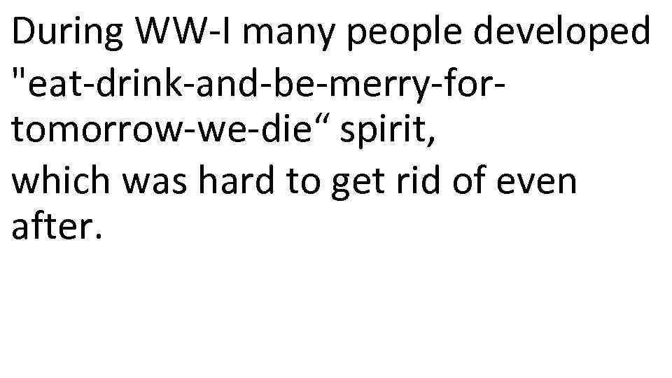 During WW-I many people developed