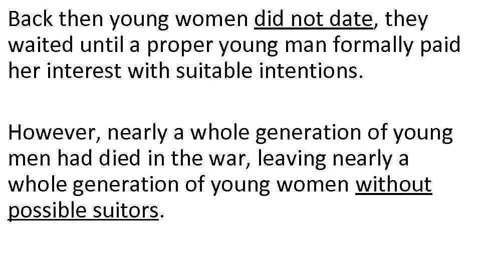 Back then young women did not date, they waited until a proper young man