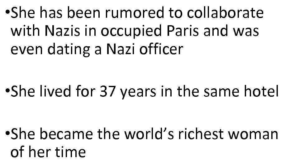 • She has been rumored to collaborate with Nazis in occupied Paris and