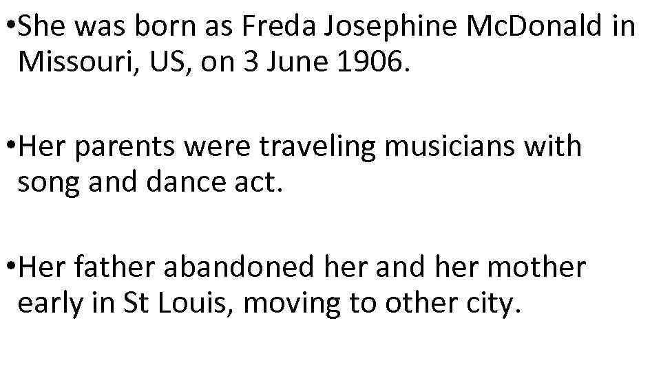 • She was born as Freda Josephine Mc. Donald in Missouri, US, on