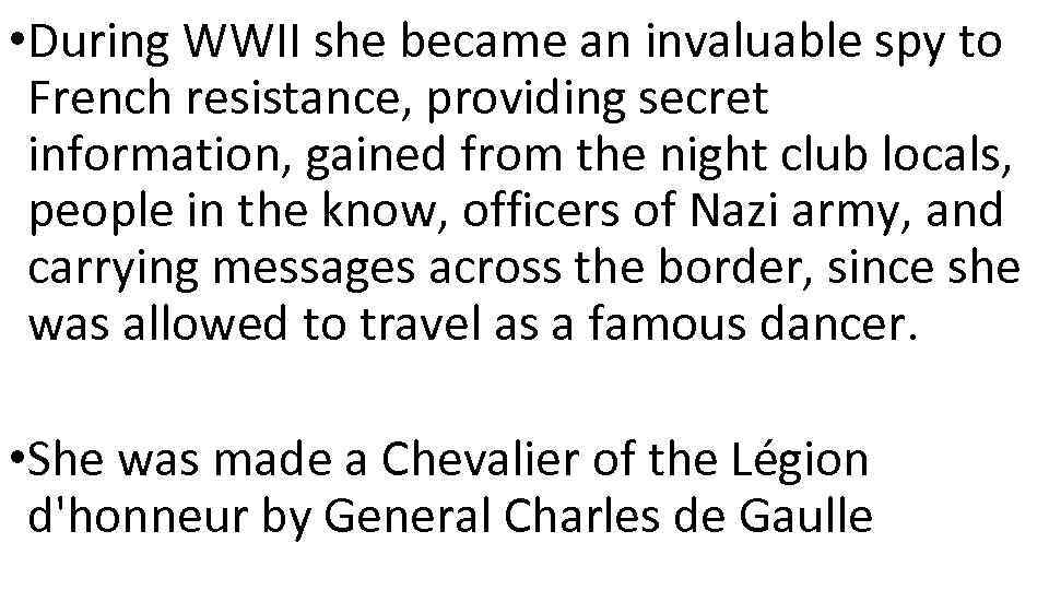 • During WWII she became an invaluable spy to French resistance, providing secret