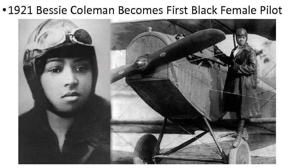 • 1921 Bessie Coleman Becomes First Black Female Pilot