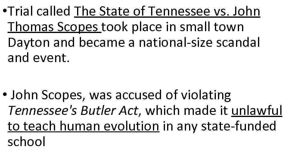 • Trial called The State of Tennessee vs. John Thomas Scopes took place