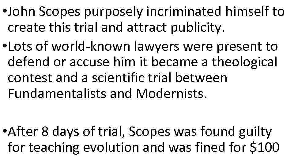 • John Scopes purposely incriminated himself to create this trial and attract publicity.
