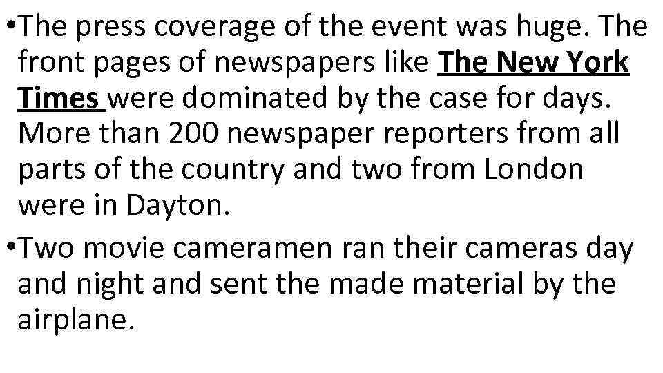 • The press coverage of the event was huge. The front pages of