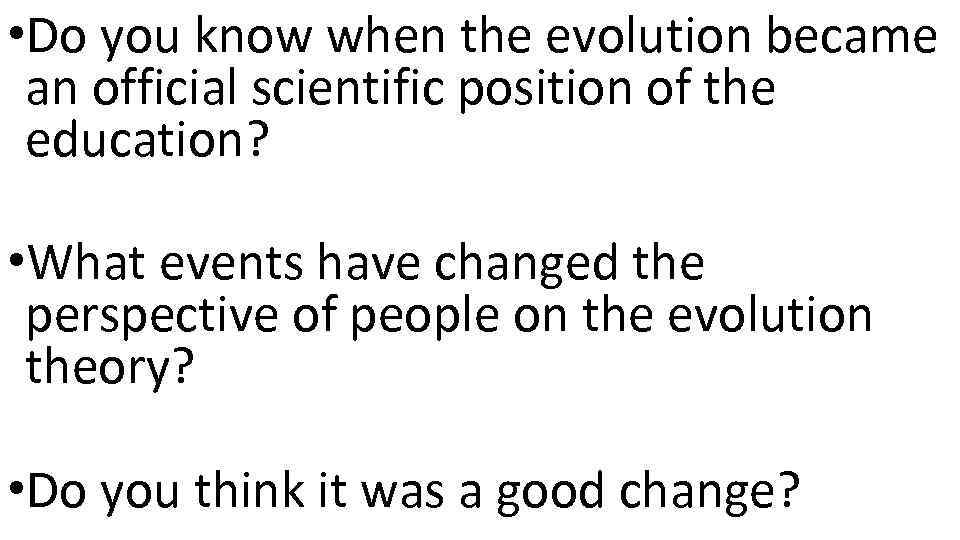 • Do you know when the evolution became an official scientific position of