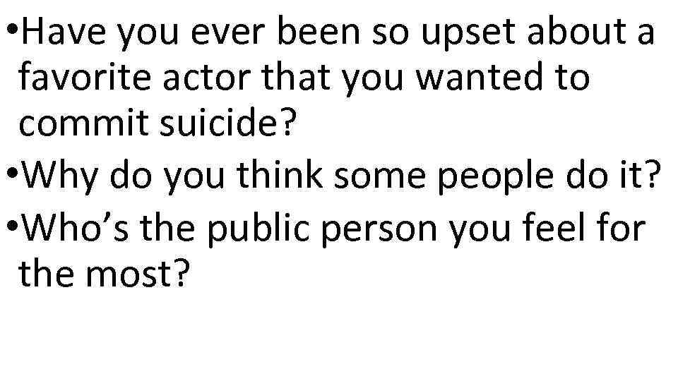 • Have you ever been so upset about a favorite actor that you