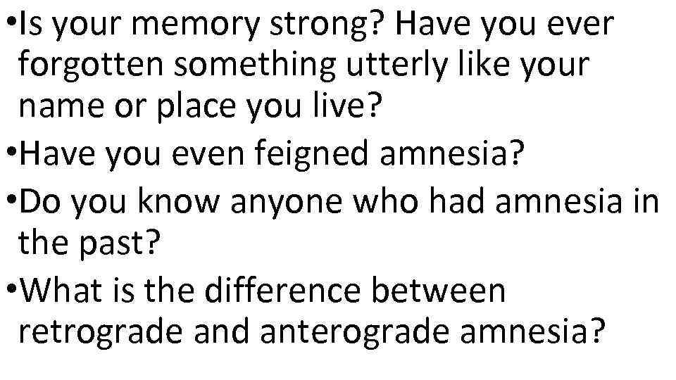 • Is your memory strong? Have you ever forgotten something utterly like your