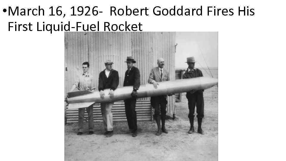 • March 16, 1926 - Robert Goddard Fires His First Liquid-Fuel Rocket
