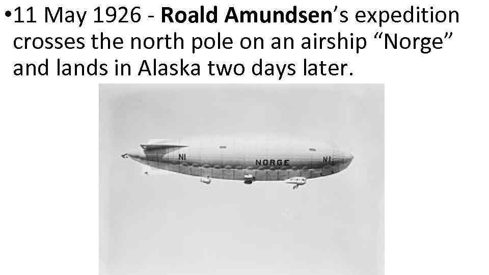 • 11 May 1926 - Roald Amundsen's expedition crosses the north pole on