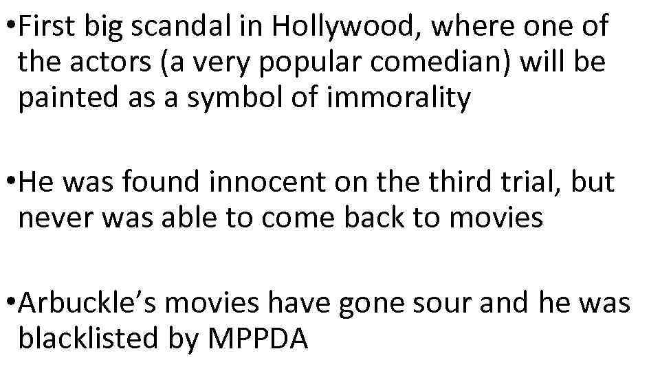 • First big scandal in Hollywood, where one of the actors (a very