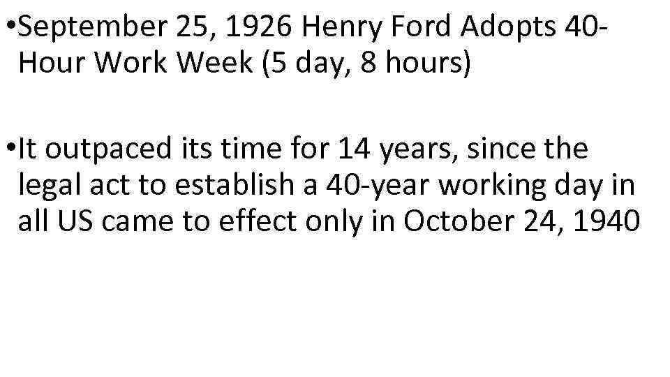 • September 25, 1926 Henry Ford Adopts 40 Hour Work Week (5 day,