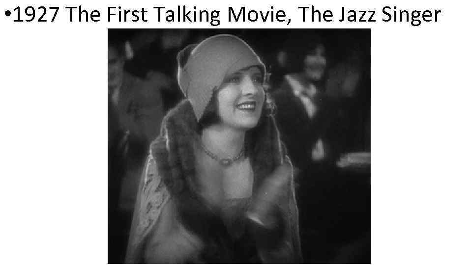 • 1927 The First Talking Movie, The Jazz Singer