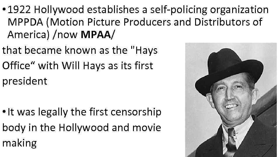 • 1922 Hollywood establishes a self-policing organization MPPDA (Motion Picture Producers and Distributors