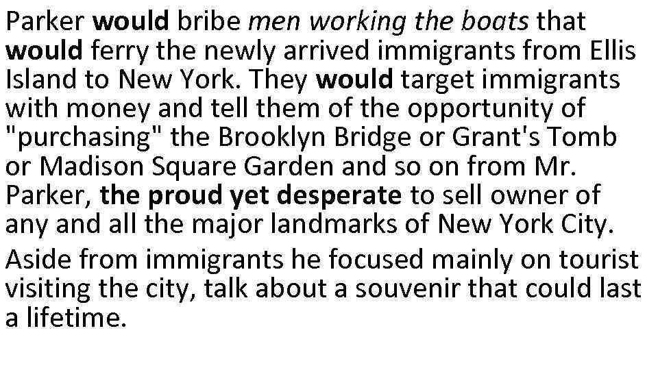 Parker would bribe men working the boats that would ferry the newly arrived immigrants