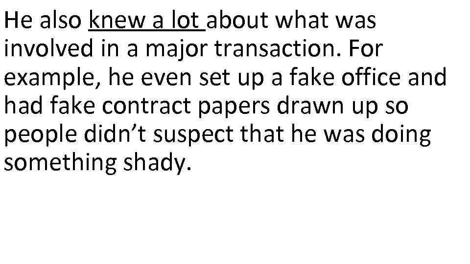 He also knew a lot about what was involved in a major transaction. For
