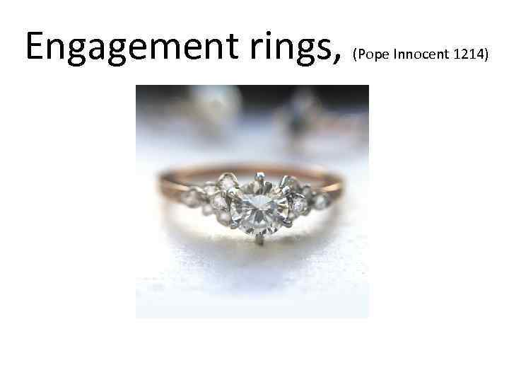 Engagement rings, (Pope Innocent 1214)