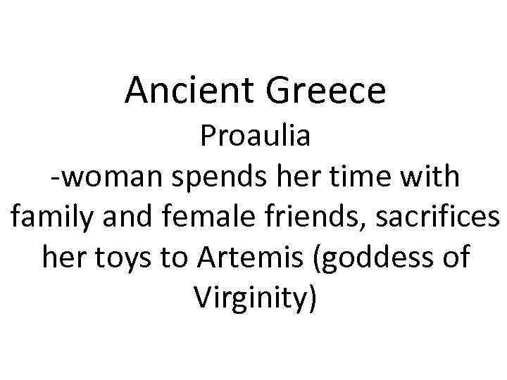 Ancient Greece Proaulia -woman spends her time with family and female friends, sacrifices her