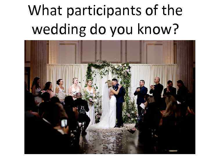 What participants of the wedding do you know?