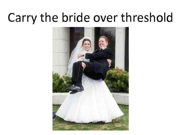 Carry the bride over threshold