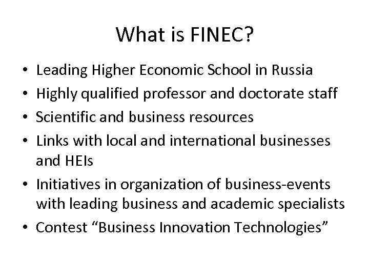 What is FINEC? Leading Higher Economic School in Russia Highly qualified professor and doctorate