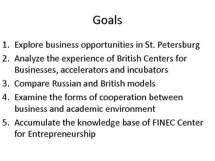 Goals 1. Explore business opportunities in St. Petersburg 2. Analyze the experience of British