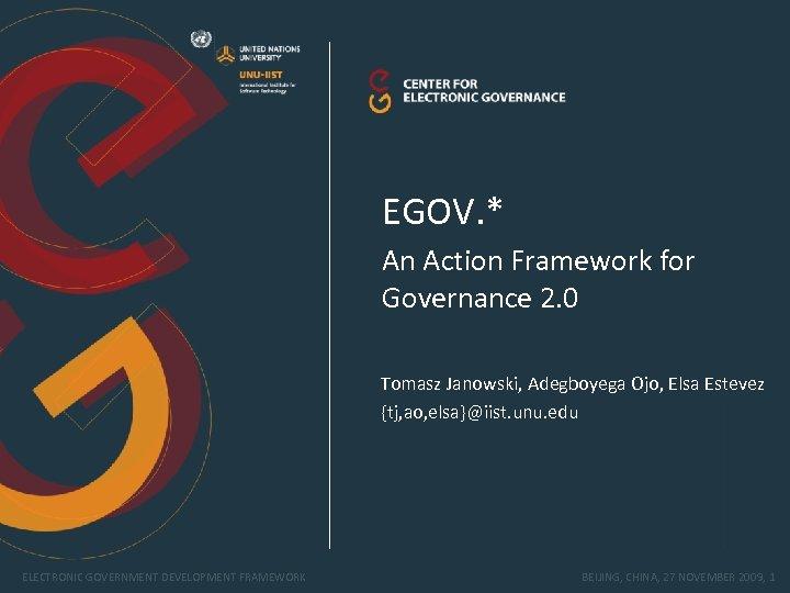EGOV. * An Action Framework for Governance 2. 0 Tomasz Janowski, Adegboyega Ojo, Elsa