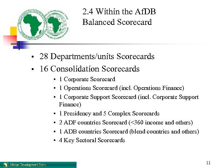 2. 4 Within the Af. DB Balanced Scorecard • 28 Departments/units Scorecards • 16