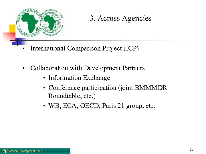 3. Across Agencies • International Comparison Project (ICP) • Collaboration with Development Partners •