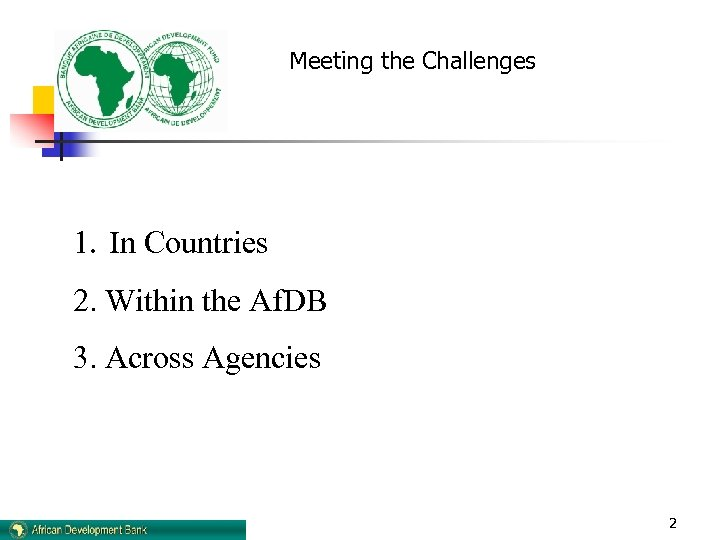 Meeting the Challenges 1. In Countries 2. Within the Af. DB 3. Across Agencies