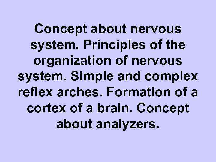 Concept about nervous system. Principles of the organization of nervous system. Simple and complex
