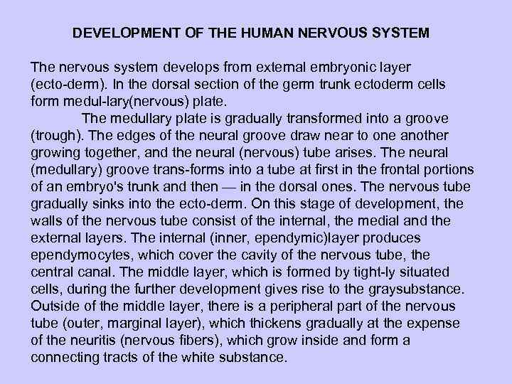 DEVELOPMENT OF THE HUMAN NERVOUS SYSTEM The nervous system develops from external embryonic layer