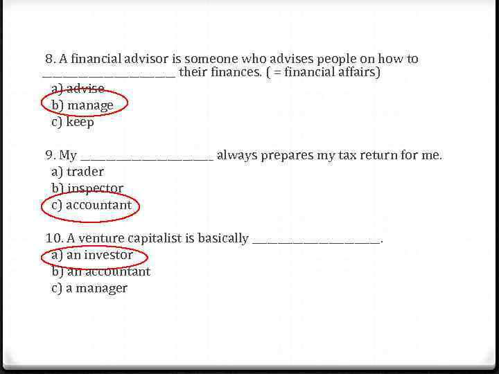 8. A financial advisor is someone who advises people on how to _____________ their