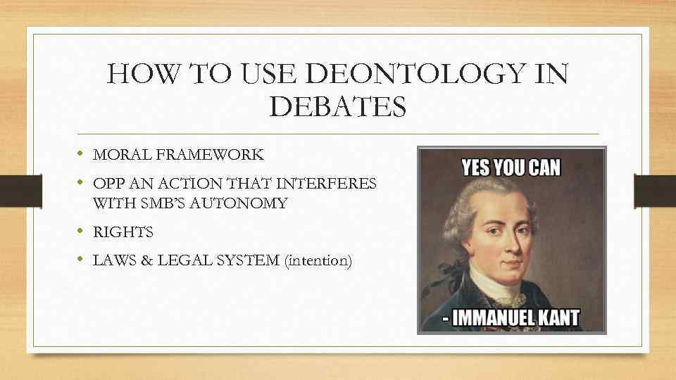 HOW TO USE DEONTOLOGY IN DEBATES • MORAL FRAMEWORK • OPP AN ACTION THAT