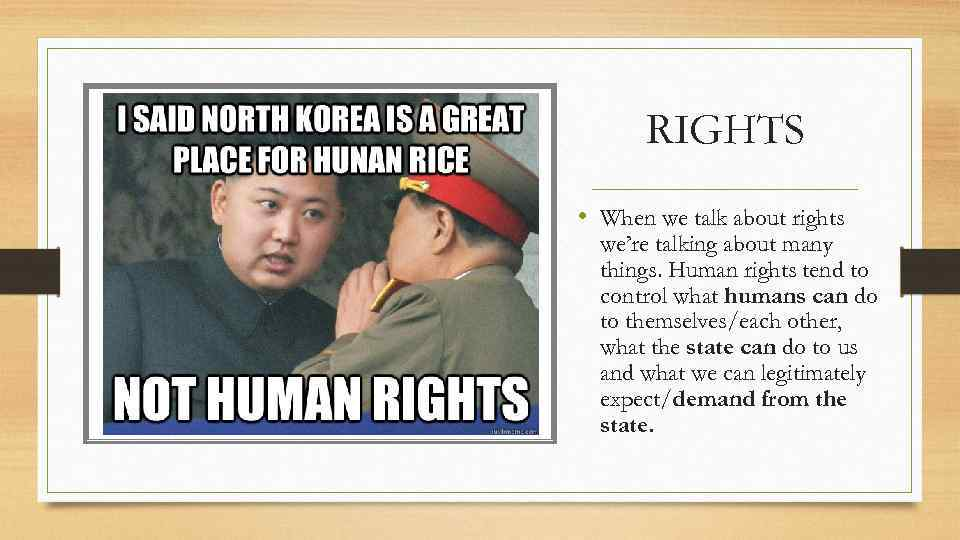 RIGHTS • When we talk about rights we're talking about many things. Human rights