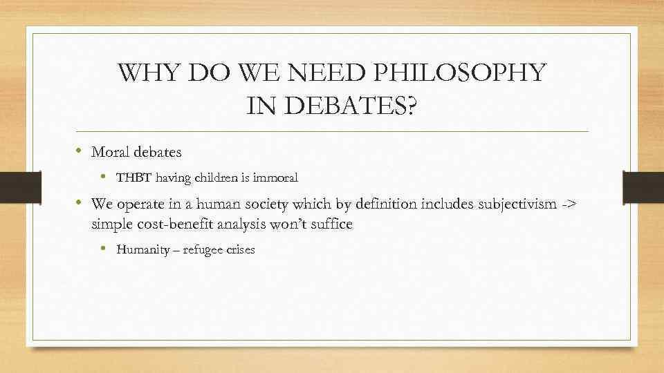 WHY DO WE NEED PHILOSOPHY IN DEBATES? • Moral debates • THBT having children