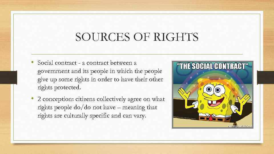 SOURCES OF RIGHTS • Social contract - a contract between a government and its
