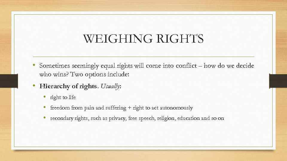 WEIGHING RIGHTS • Sometimes seemingly equal rights will come into conflict – how do