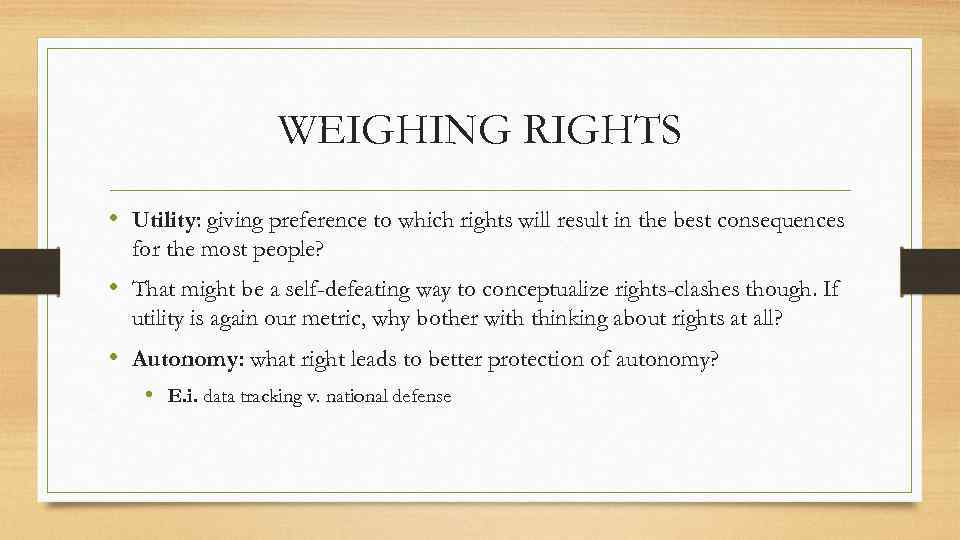 WEIGHING RIGHTS • Utility: giving preference to which rights will result in the best
