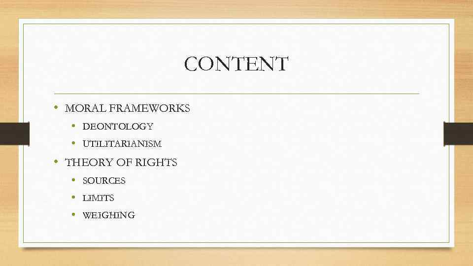 CONTENT • MORAL FRAMEWORKS • DEONTOLOGY • UTILITARIANISM • THEORY OF RIGHTS • SOURCES