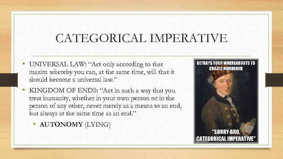 """CATEGORICAL IMPERATIVE • UNIVERSAL LAW: """"Act only according to that maxim whereby you can,"""