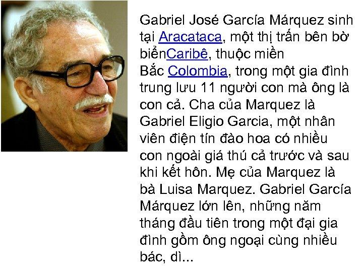 Gabriel José García Márquez sinh tại Aracataca, một thị trấn bên bờ biển. Caribê,