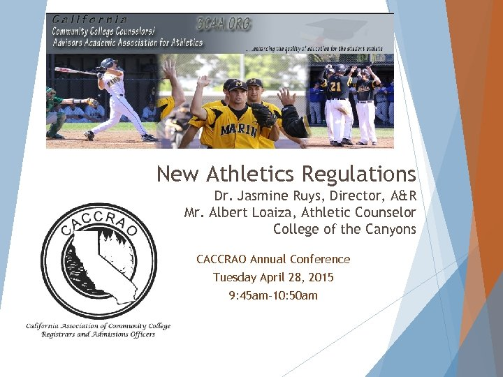 New Athletics Regulations Dr. Jasmine Ruys, Director, A&R Mr. Albert Loaiza, Athletic Counselor College