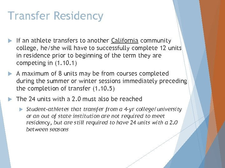 Transfer Residency If an athlete transfers to another California community college, he/she will have
