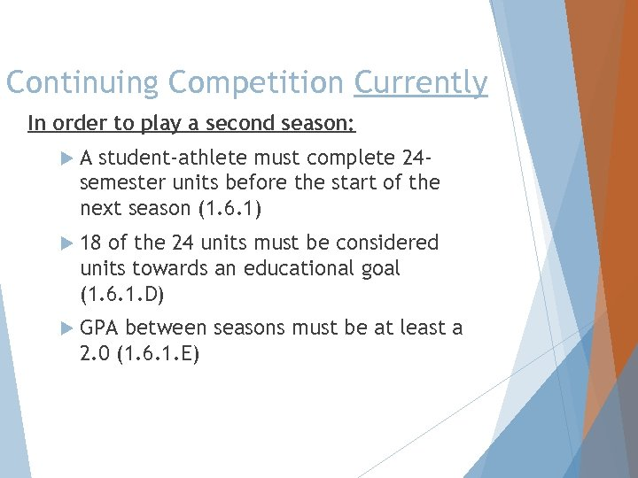 Continuing Competition Currently In order to play a second season: A student-athlete must complete
