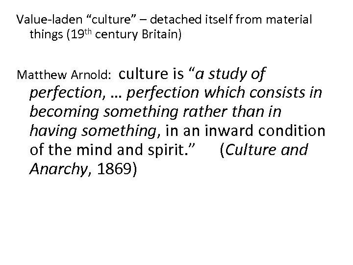 "Value-laden ""culture"" – detached itself from material things (19 th century Britain) culture is"